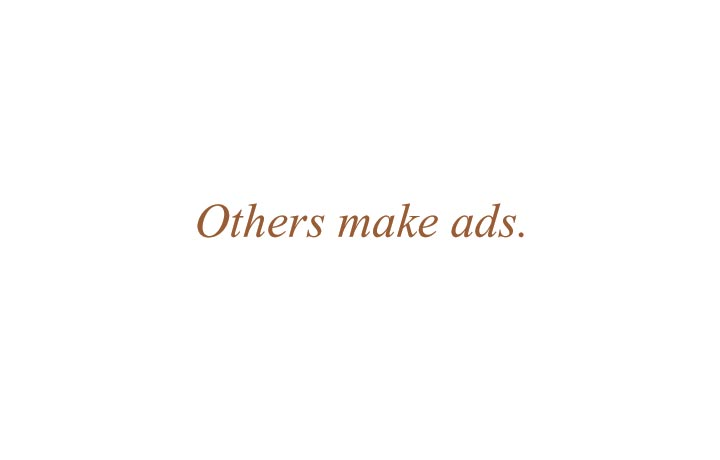 Others may only make ads but We Build Brands